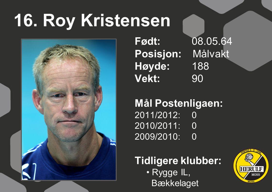 16. Roy Kristensen Født: 08.05.64 Posisjon: Målvakt Høyde: 188