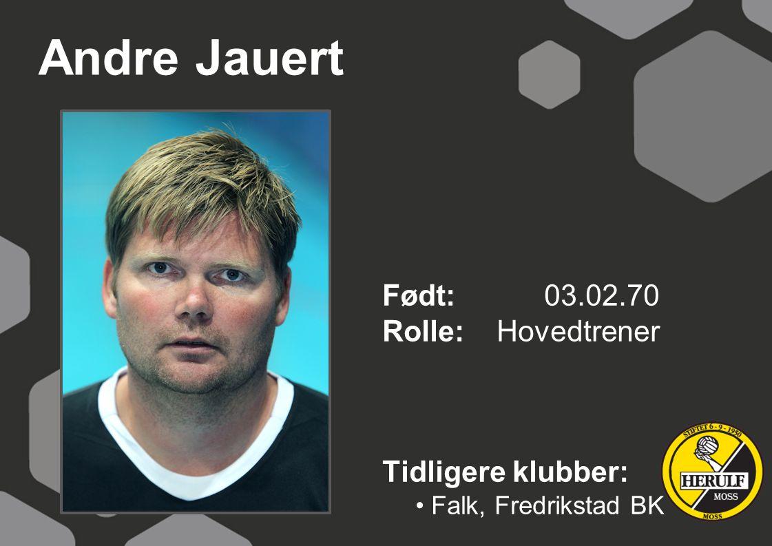 Andre Jauert Født: 03.02.70 Rolle: Hovedtrener Tidligere klubber: