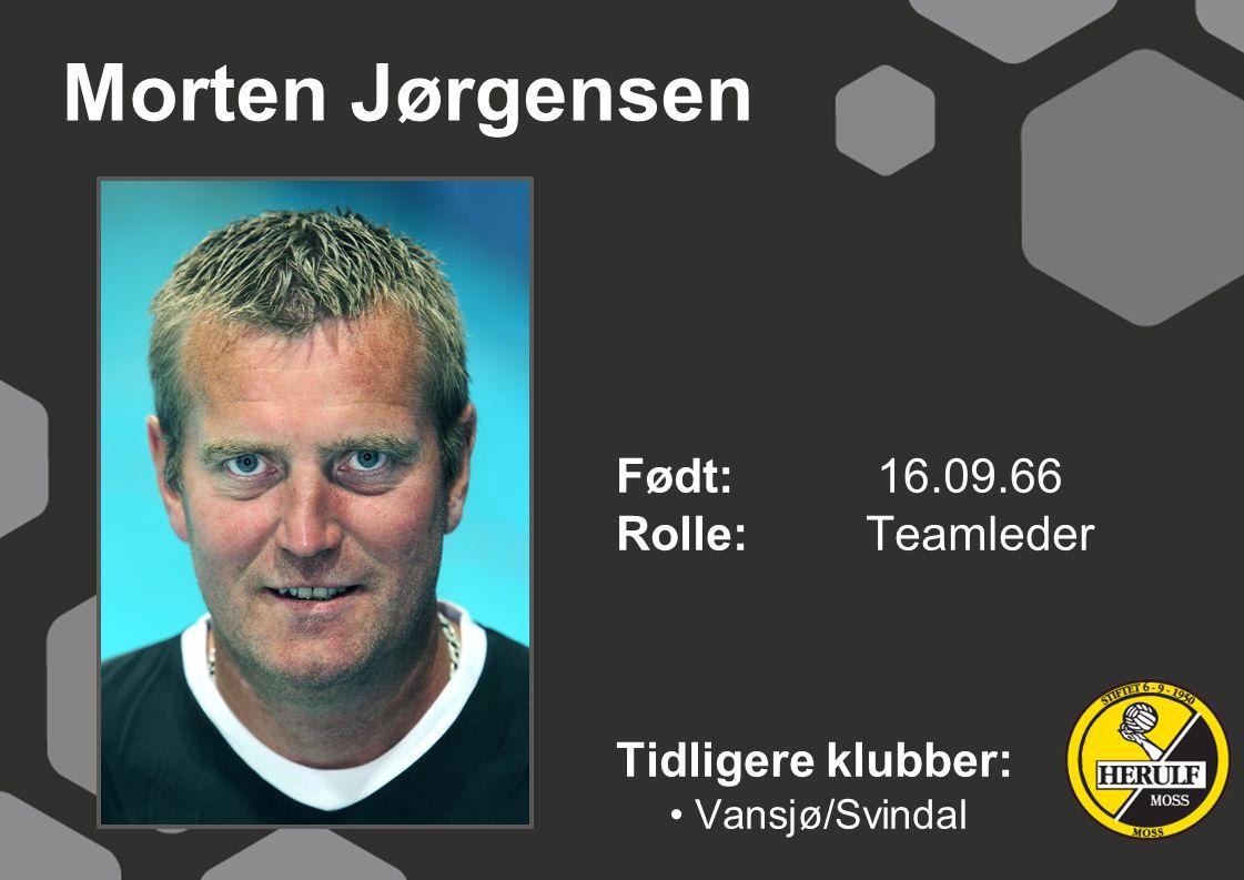 Morten Jørgensen Født: 16.09.66 Rolle: Teamleder Tidligere klubber: