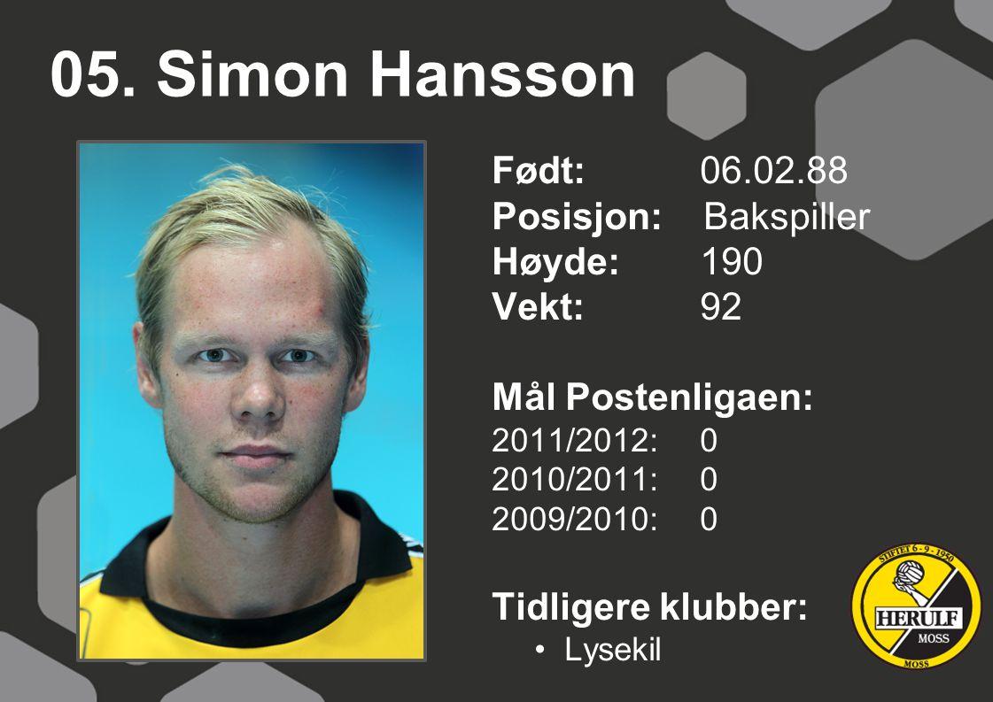 05. Simon Hansson Født: 06.02.88 Posisjon: Bakspiller Høyde: 190
