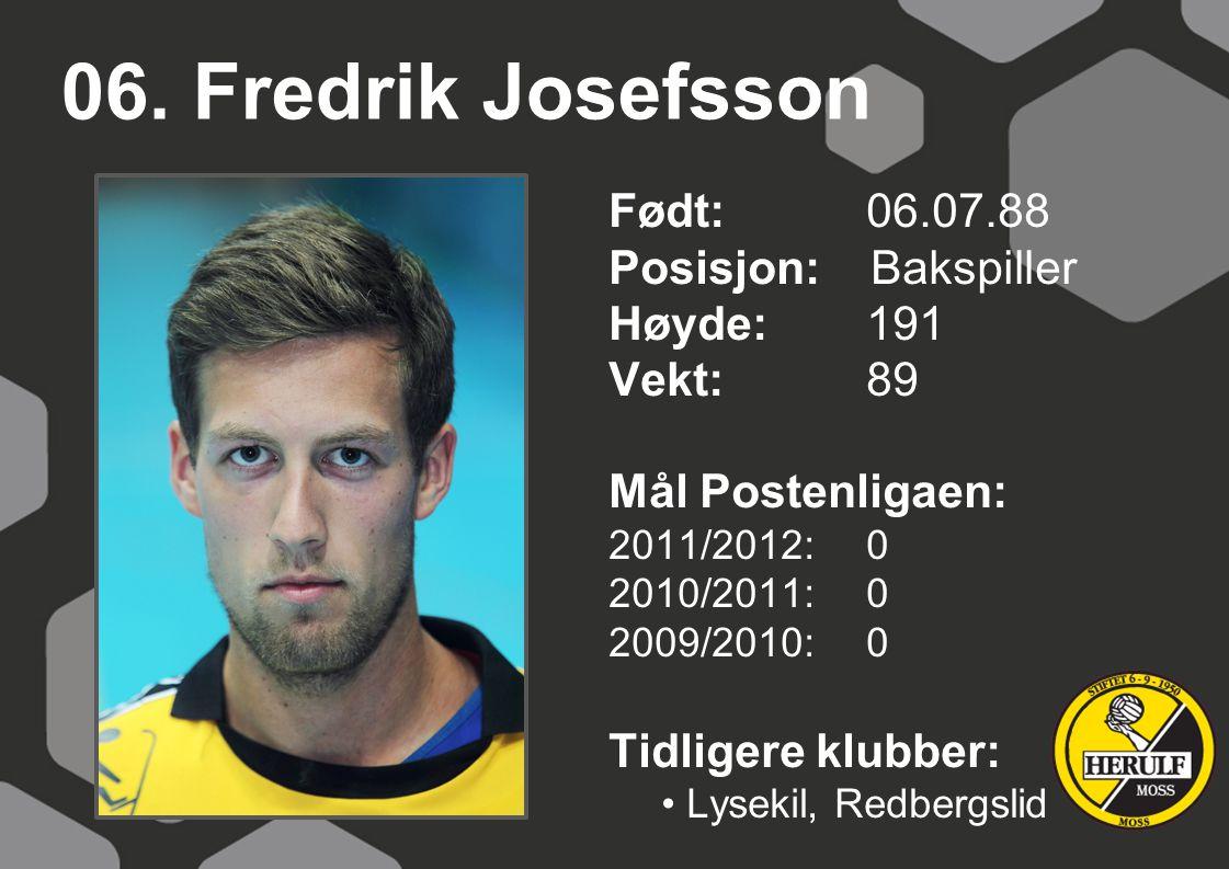06. Fredrik Josefsson Født: 06.07.88 Posisjon: Bakspiller Høyde: 191