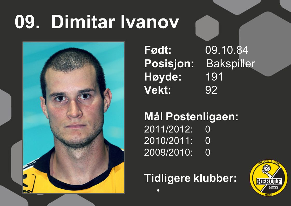 09. Dimitar Ivanov Født: 09.10.84 Posisjon: Bakspiller Høyde: 191