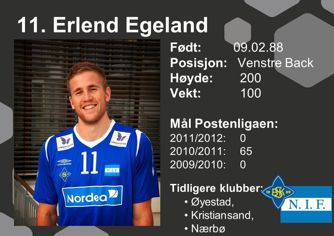 11. Erlend Egeland Født: 09.02.88 Posisjon: Venstre Back Høyde: 200
