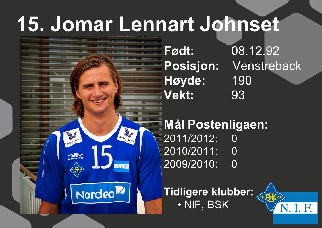 15. Jomar Lennart Johnset Født: 08.12.92 Posisjon: Venstreback