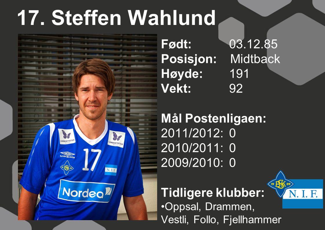 17. Steffen Wahlund Født: 03.12.85 Posisjon: Midtback Høyde: 191