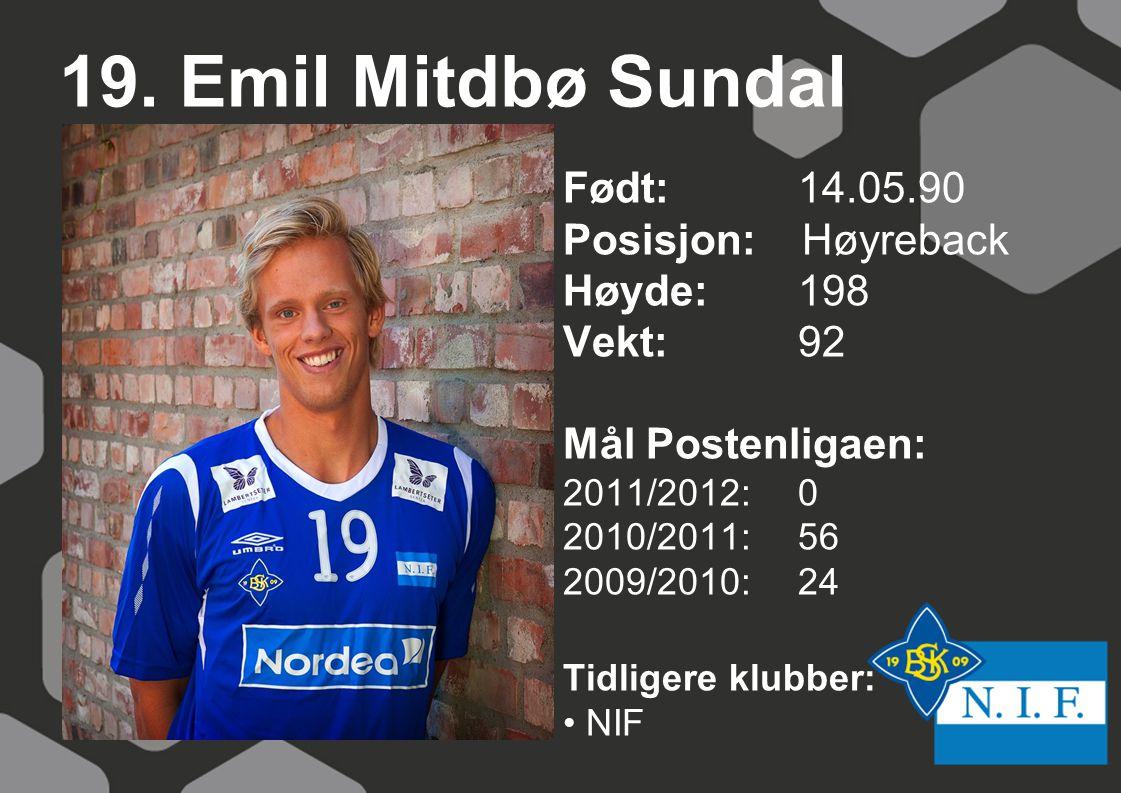 19. Emil Mitdbø Sundal Født: 14.05.90 Posisjon: Høyreback Høyde: 198