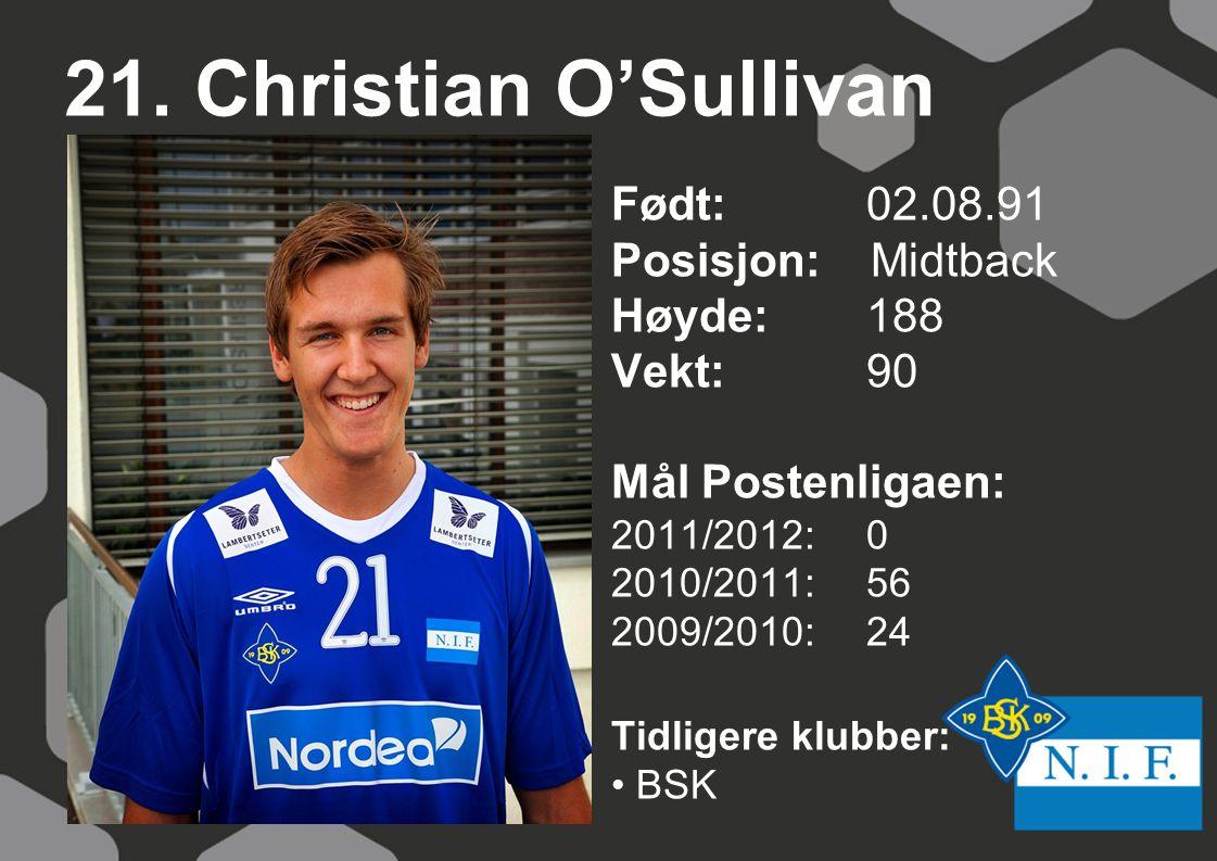 21. Christian O'Sullivan Født: 02.08.91 Posisjon: Midtback Høyde: 188