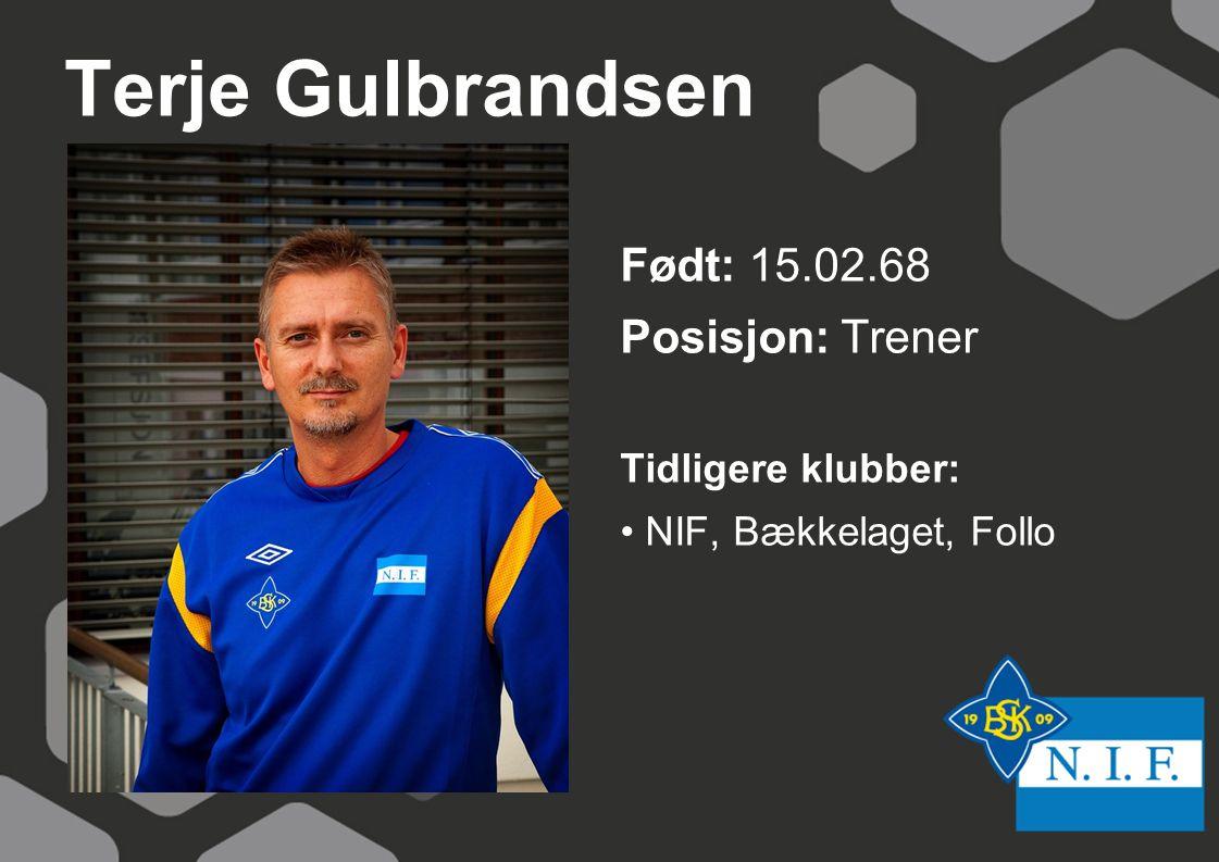 Terje Gulbrandsen Født: 15.02.68 Posisjon: Trener Tidligere klubber: