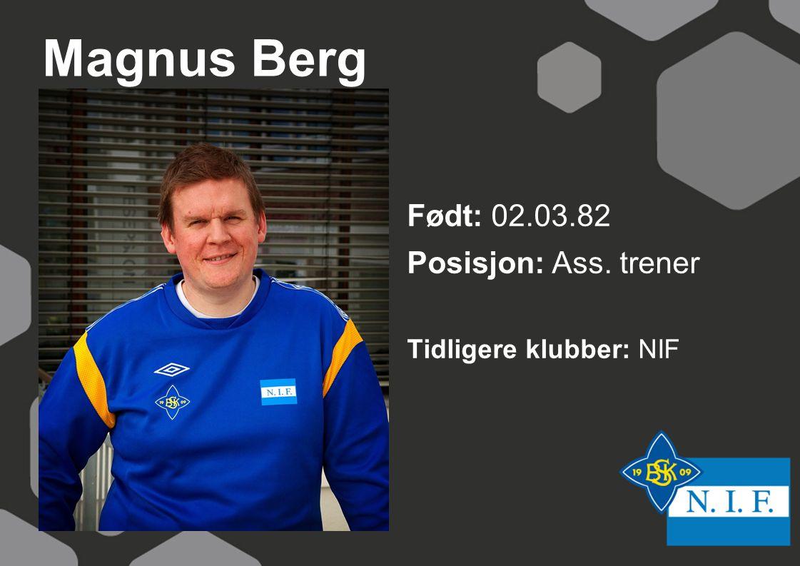 Magnus Berg Født: 02.03.82 Posisjon: Ass. trener