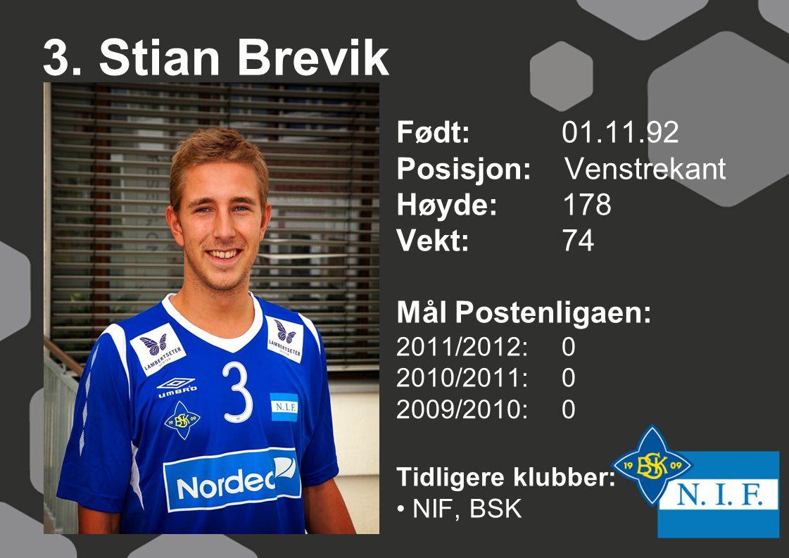 3. Stian Brevik Født: 01.11.92 Posisjon: Venstrekant Høyde: 178