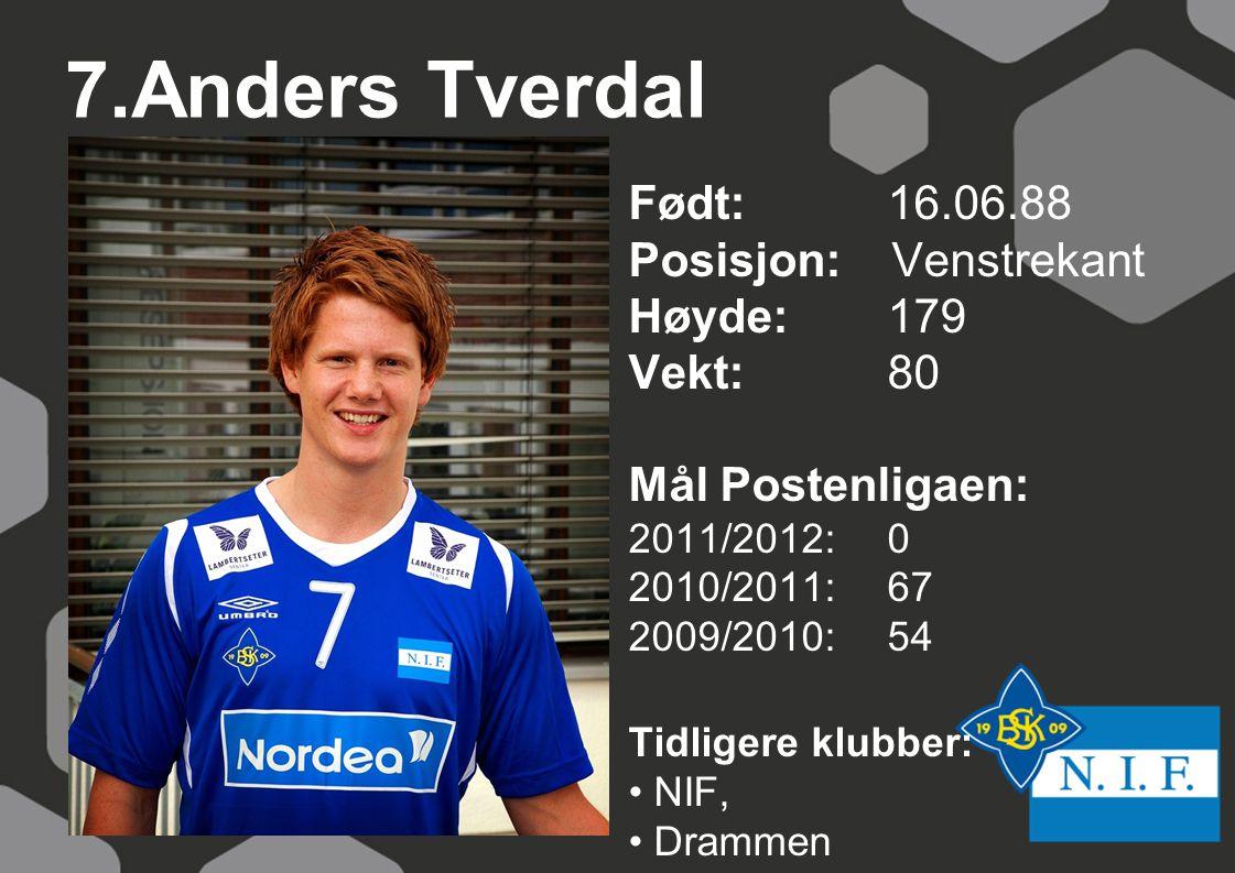 7.Anders Tverdal Født: 16.06.88 Posisjon: Venstrekant Høyde: 179
