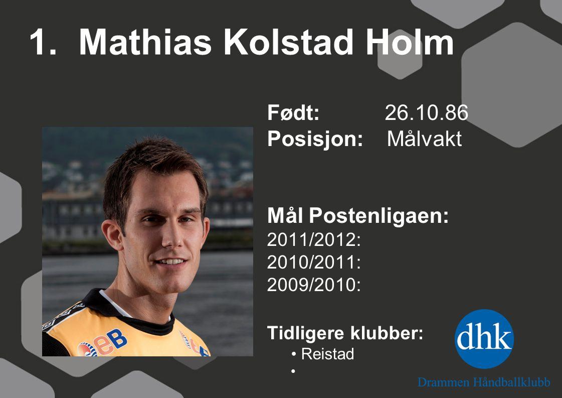 1. Mathias Kolstad Holm Født: 26.10.86 Posisjon: Målvakt