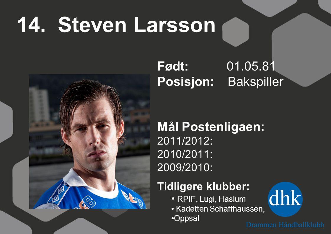 14. Steven Larsson Født: 01.05.81 Posisjon: Bakspiller