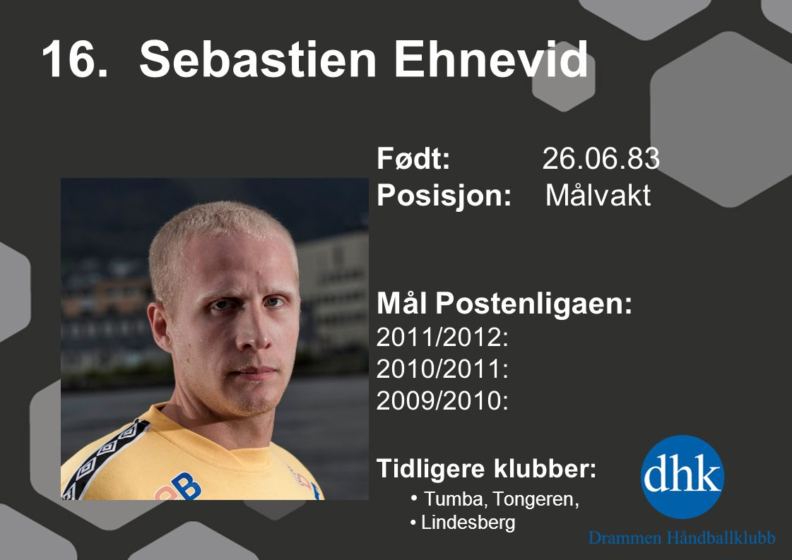 16. Sebastien Ehnevid Født: 26.06.83 Posisjon: Målvakt