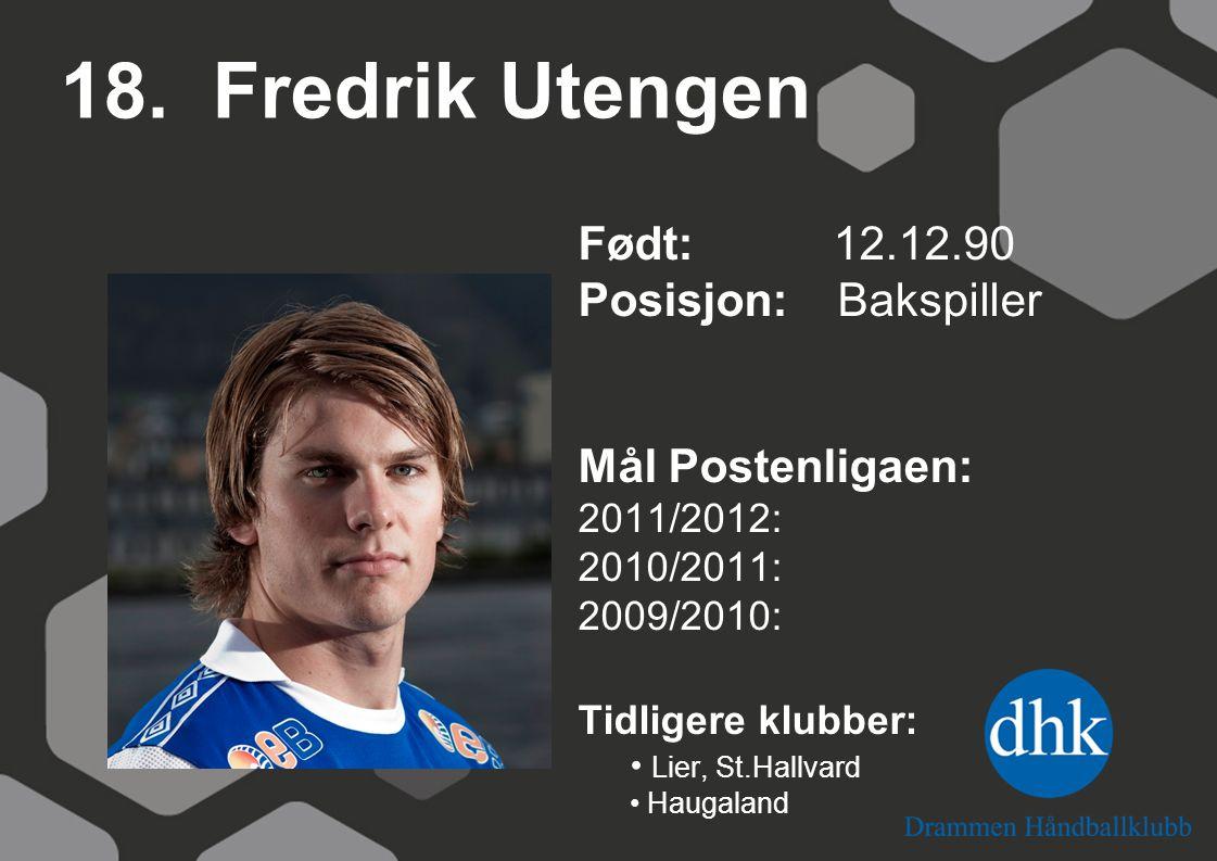 18. Fredrik Utengen Født: 12.12.90 Posisjon: Bakspiller