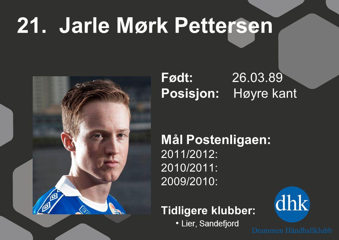 21. Jarle Mørk Pettersen Født: 26.03.89 Posisjon: Høyre kant
