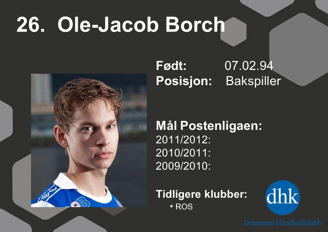 26. Ole-Jacob Borch Født: 07.02.94 Posisjon: Bakspiller