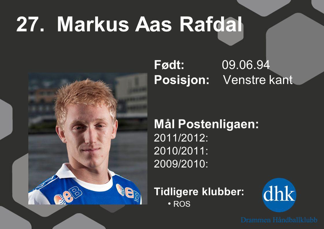 27. Markus Aas Rafdal Født: 09.06.94 Posisjon: Venstre kant