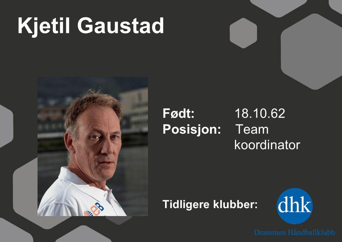 Kjetil Gaustad Født: 18.10.62 Posisjon: Team koordinator