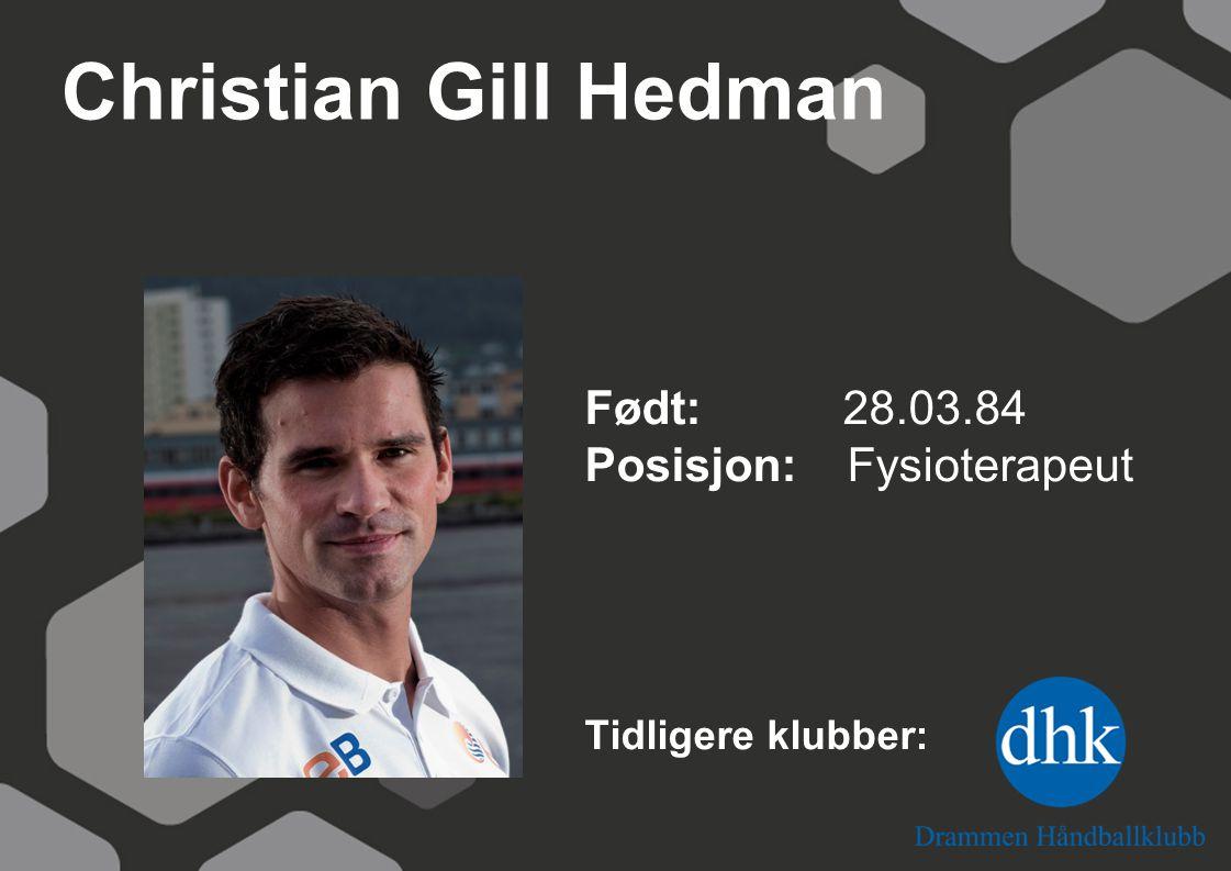 Christian Gill Hedman Født: 28.03.84 Posisjon: Fysioterapeut