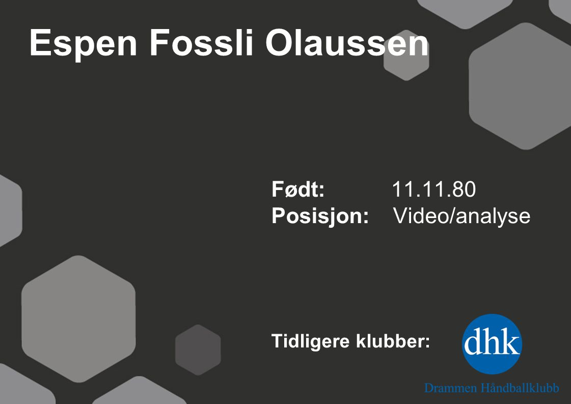 Espen Fossli Olaussen Født: 11.11.80 Posisjon: Video/analyse