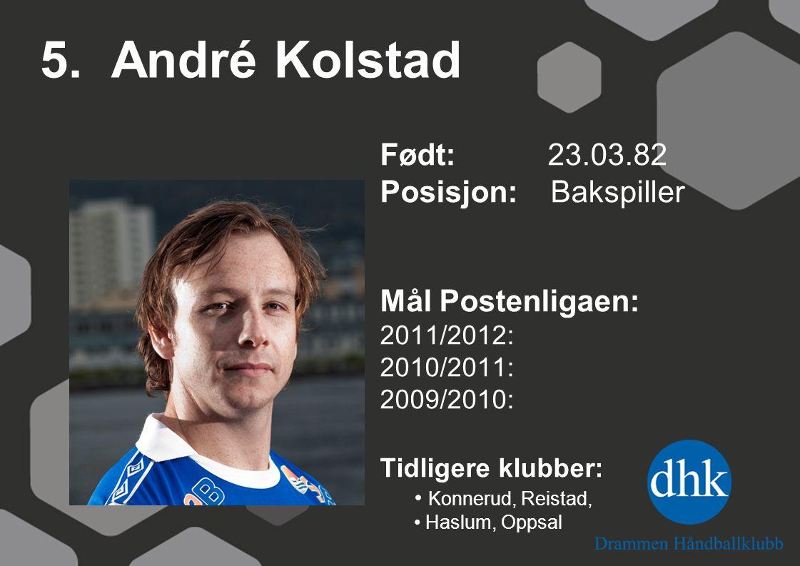 5. André Kolstad Født: 23.03.82 Posisjon: Bakspiller Mål Postenligaen: