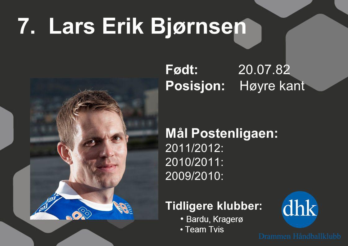 7. Lars Erik Bjørnsen Født: 20.07.82 Posisjon: Høyre kant