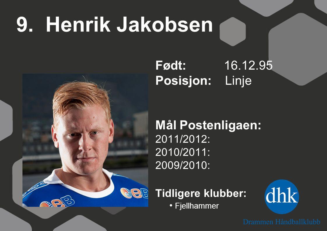 9. Henrik Jakobsen Født: 16.12.95 Posisjon: Linje Mål Postenligaen: