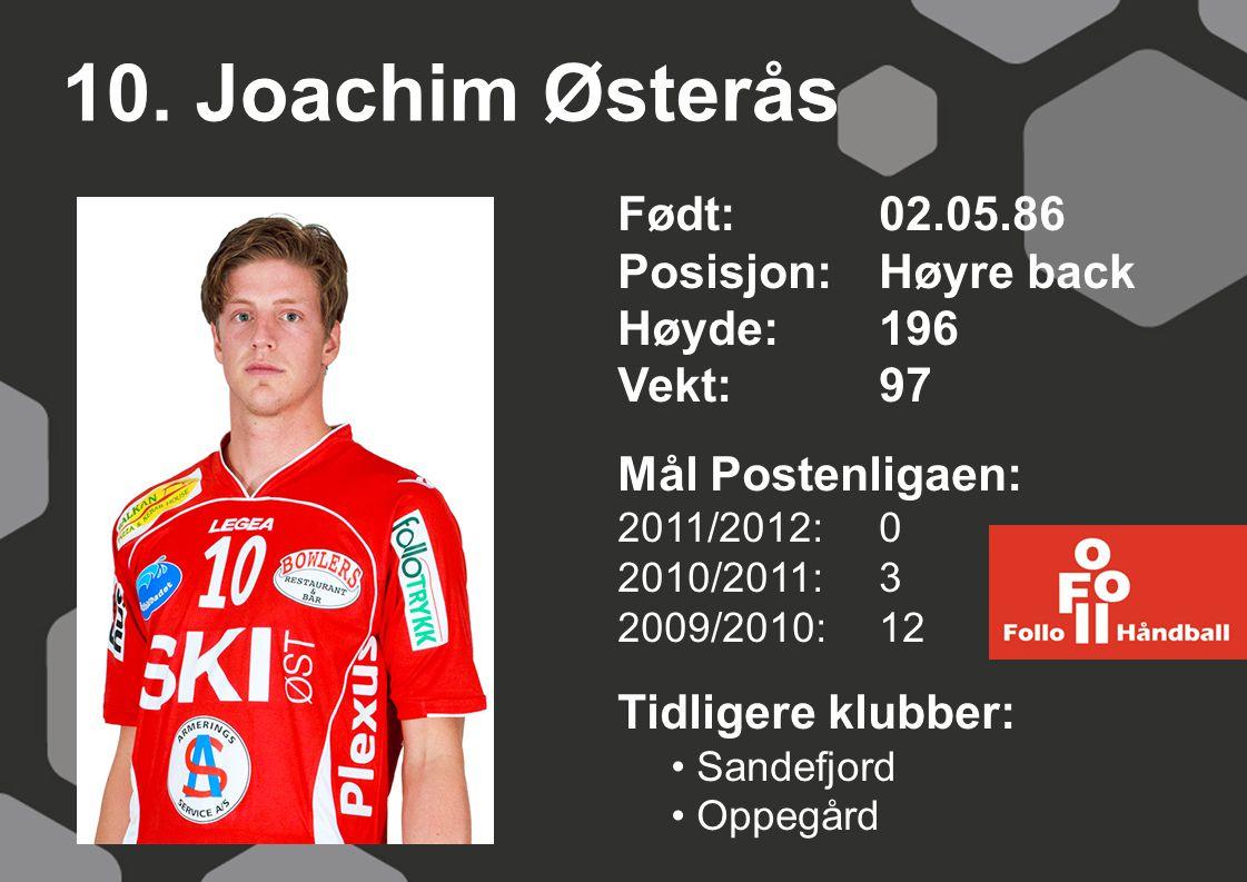 10. Joachim Østerås Født: 02.05.86 Posisjon: Høyre back Høyde: 196
