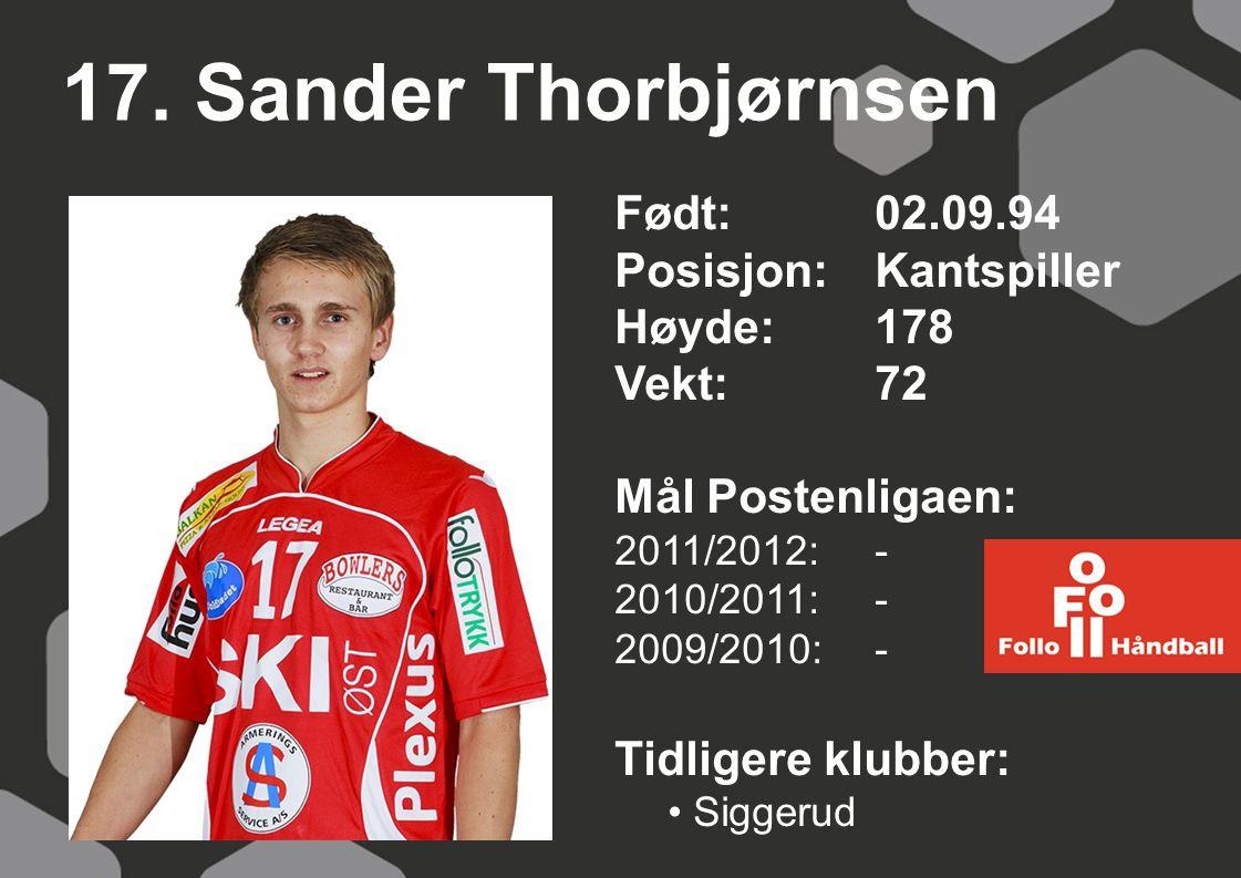 17. Sander Thorbjørnsen Født: 02.09.94 Posisjon: Kantspiller