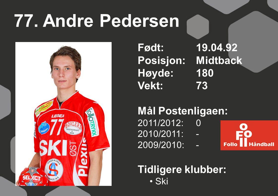 77. Andre Pedersen Født: 19.04.92 Posisjon: Midtback Høyde: 180