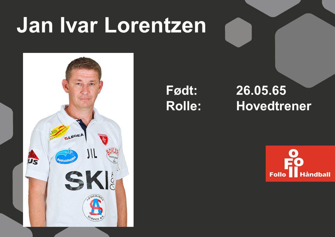Jan Ivar Lorentzen Født: 26.05.65 Rolle: Hovedtrener