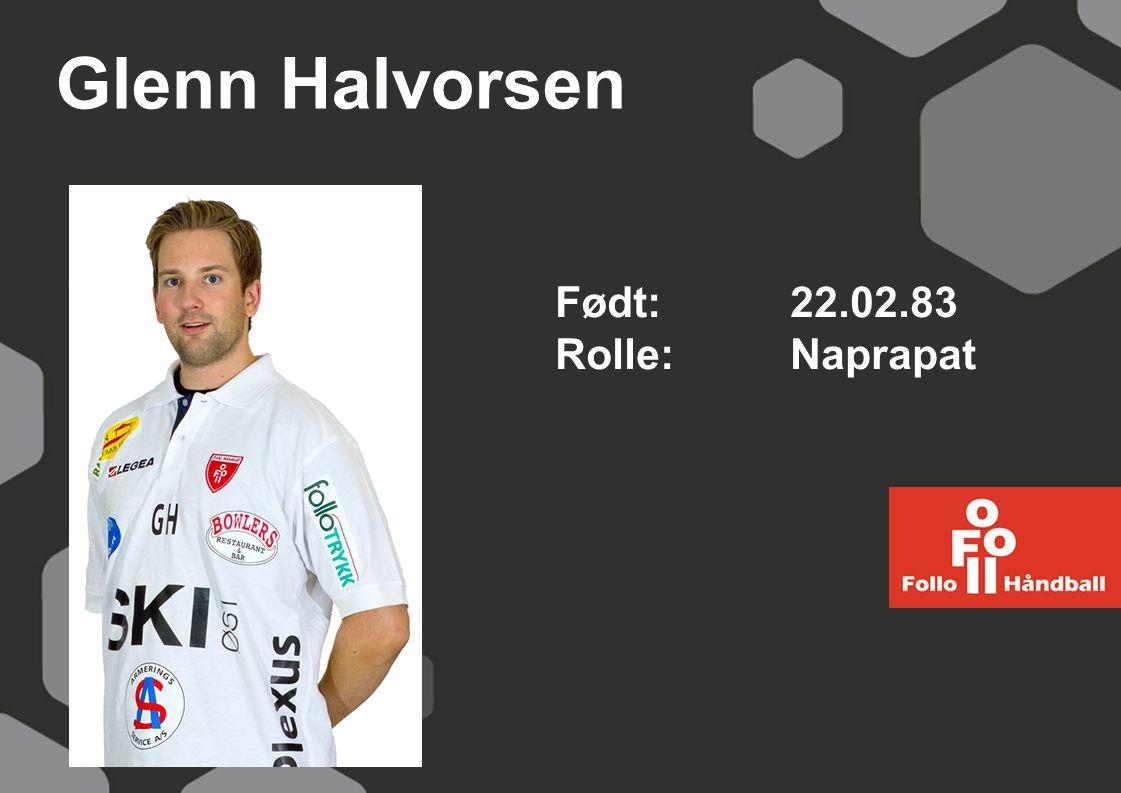 Glenn Halvorsen Født: 22.02.83 Rolle: Naprapat