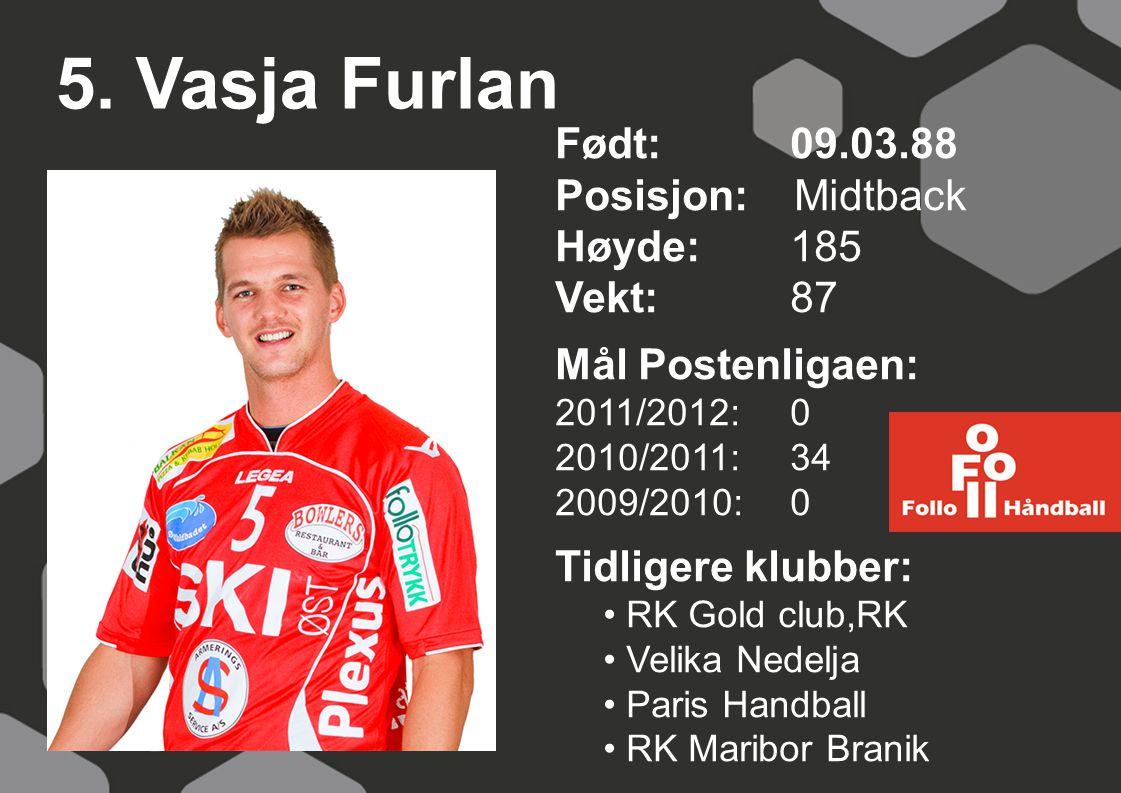 5. Vasja Furlan Født: 09.03.88 Posisjon: Midtback Høyde: 185 Vekt: 87