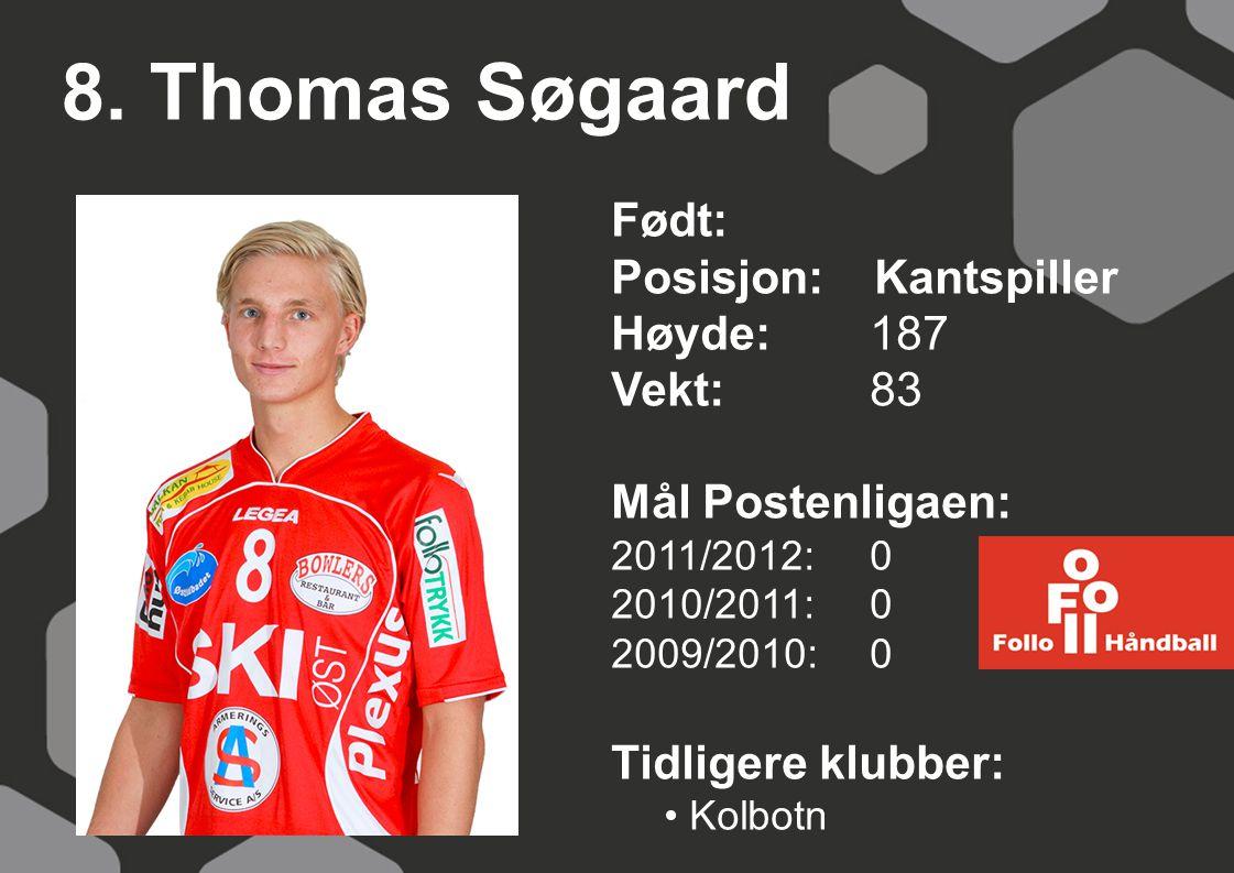8. Thomas Søgaard Født: Posisjon: Kantspiller Høyde: 187 Vekt: 83