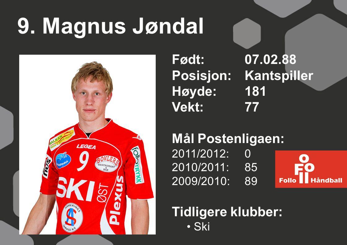 9. Magnus Jøndal Født: 07.02.88 Posisjon: Kantspiller Høyde: 181
