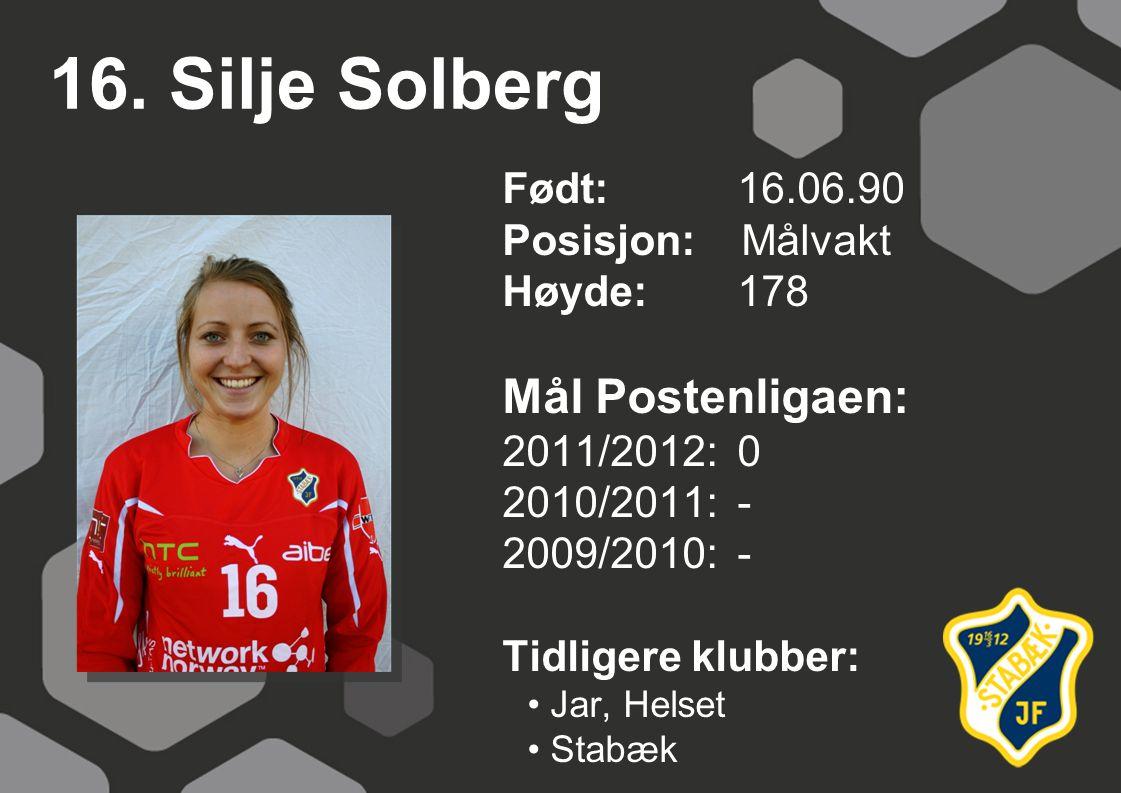 16. Silje Solberg Mål Postenligaen: Født: 16.06.90 Posisjon: Målvakt