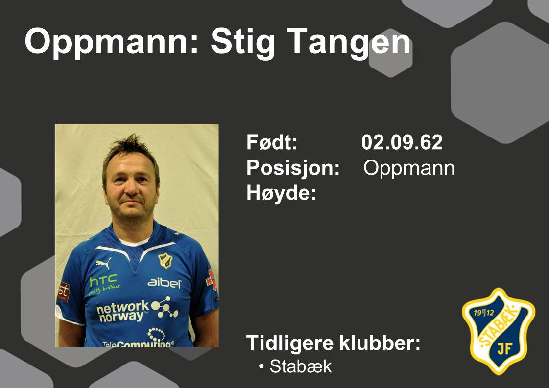 Oppmann: Stig Tangen Født: 02.09.62 Posisjon: Oppmann Høyde: