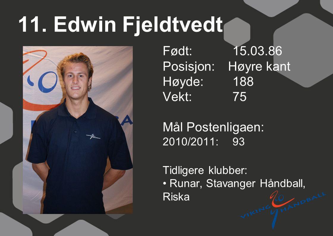 11. Edwin Fjeldtvedt Født: 15.03.86 Posisjon: Høyre kant Høyde: 188