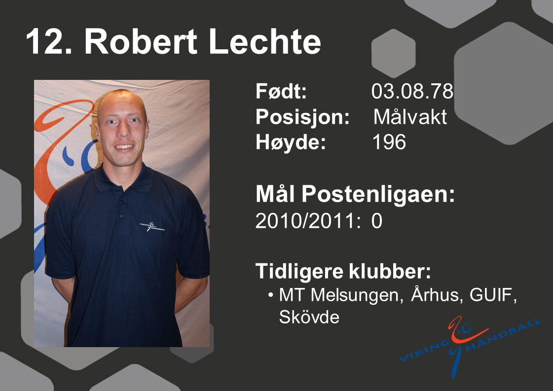 12. Robert Lechte Mål Postenligaen: Født: 03.08.78 Posisjon: Målvakt