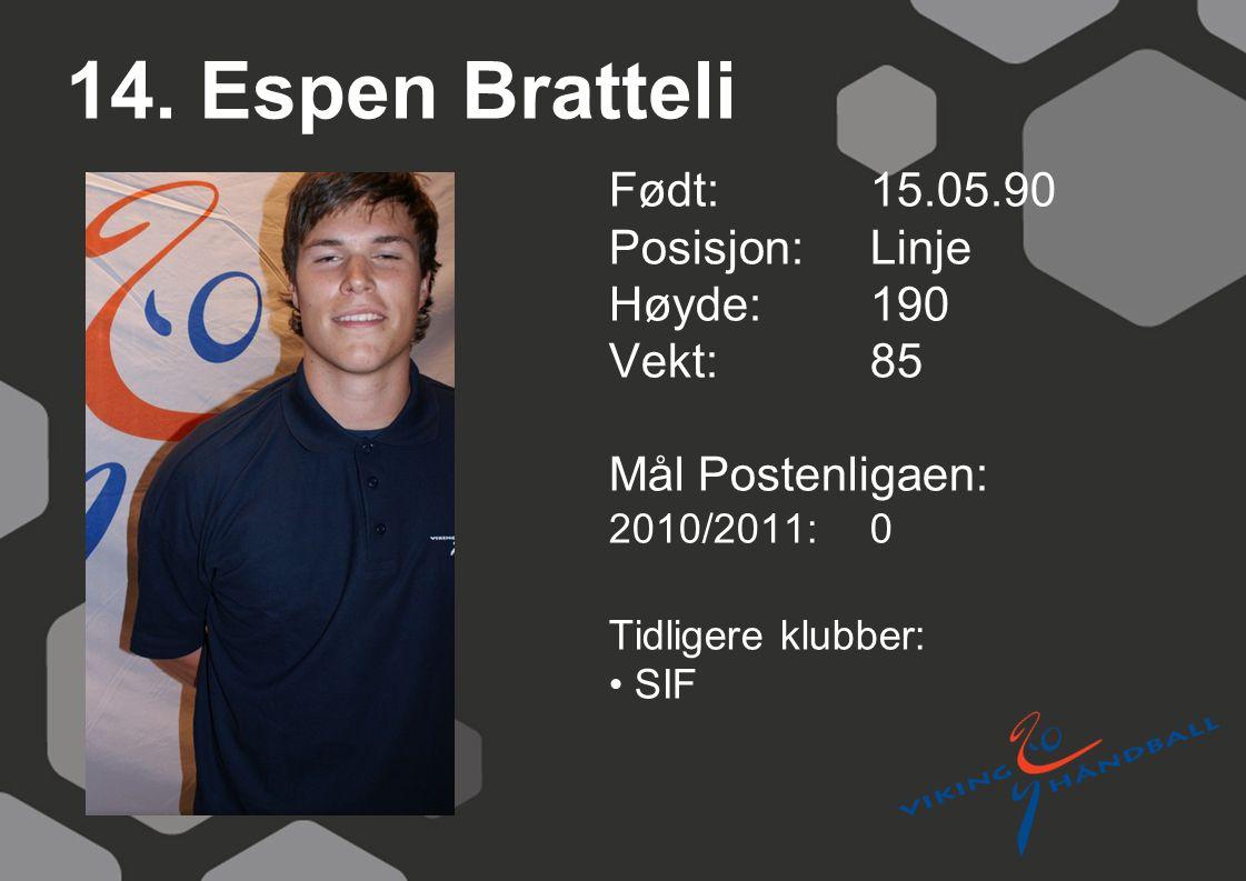 14. Espen Bratteli Født: 15.05.90 Posisjon: Linje Høyde: 190 Vekt: 85