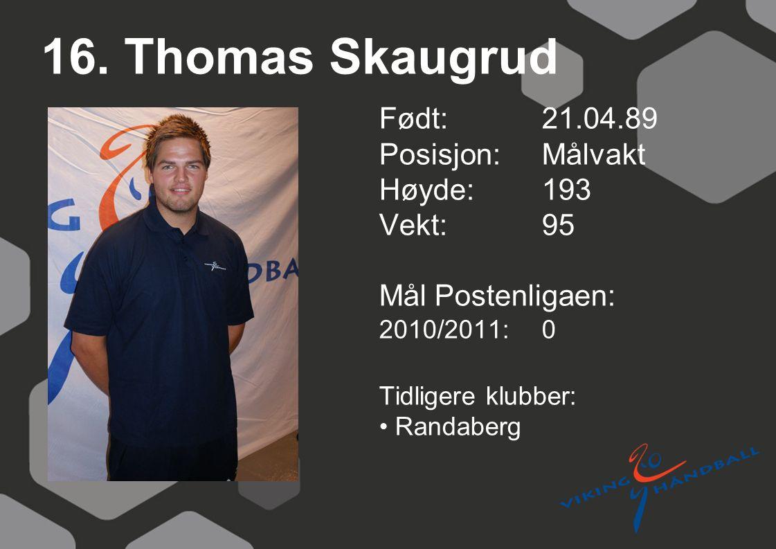 16. Thomas Skaugrud Født: 21.04.89 Posisjon: Målvakt Høyde: 193