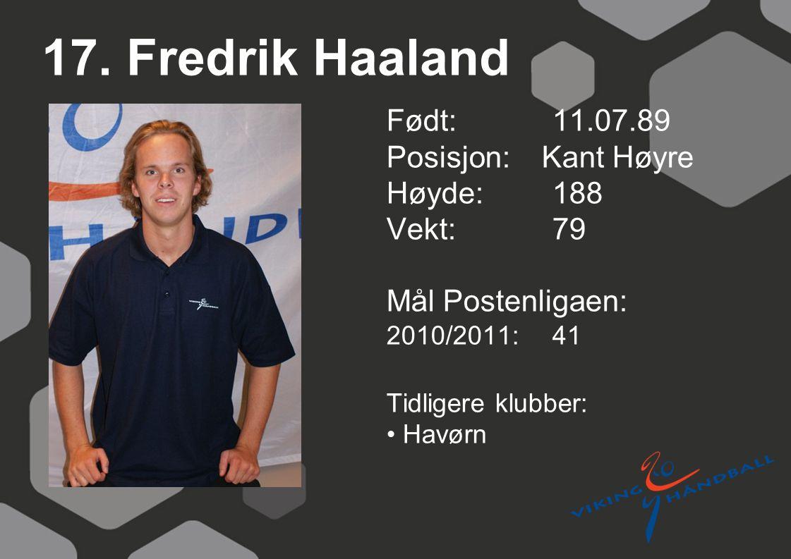 17. Fredrik Haaland Født: 11.07.89 Posisjon: Kant Høyre Høyde: 188