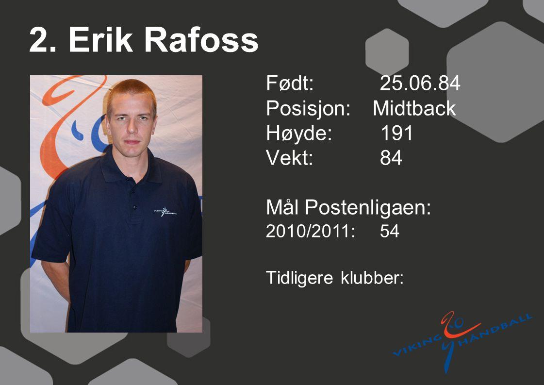 2. Erik Rafoss Født: 25.06.84 Posisjon: Midtback Høyde: 191 Vekt: 84
