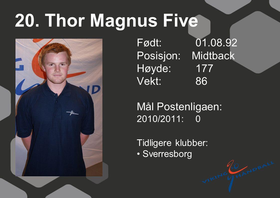 20. Thor Magnus Five Født: 01.08.92 Posisjon: Midtback Høyde: 177