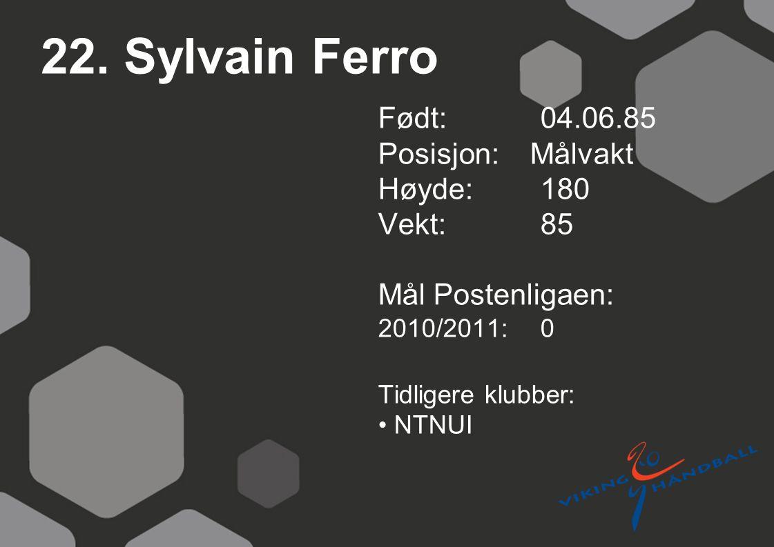 22. Sylvain Ferro Født: 04.06.85 Posisjon: Målvakt Høyde: 180 Vekt: 85