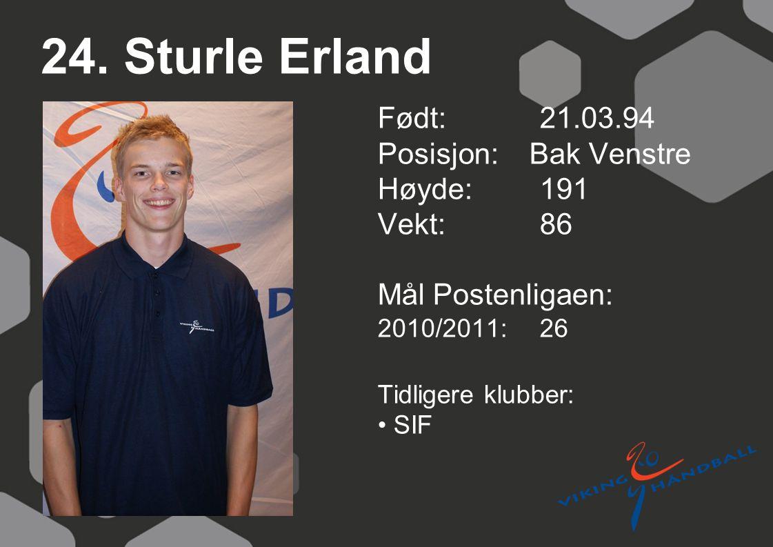 24. Sturle Erland Født: 21.03.94 Posisjon: Bak Venstre Høyde: 191