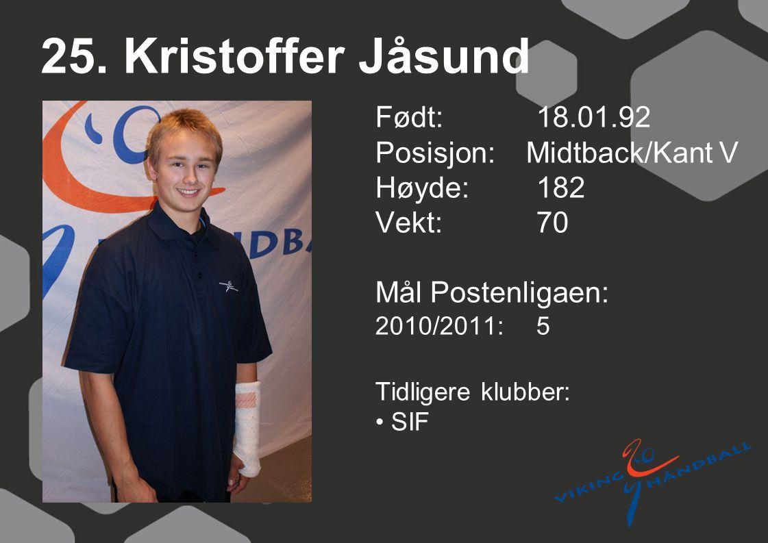 25. Kristoffer Jåsund Født: 18.01.92 Posisjon: Midtback/Kant V