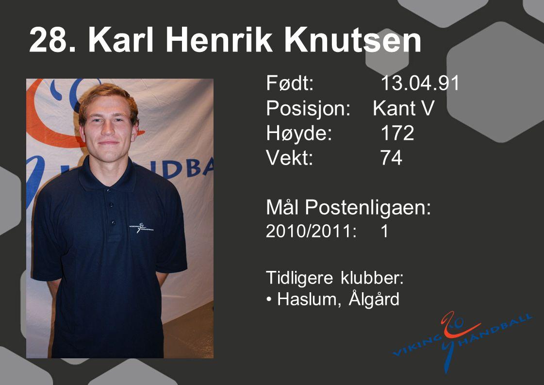 28. Karl Henrik Knutsen Født: 13.04.91 Posisjon: Kant V Høyde: 172