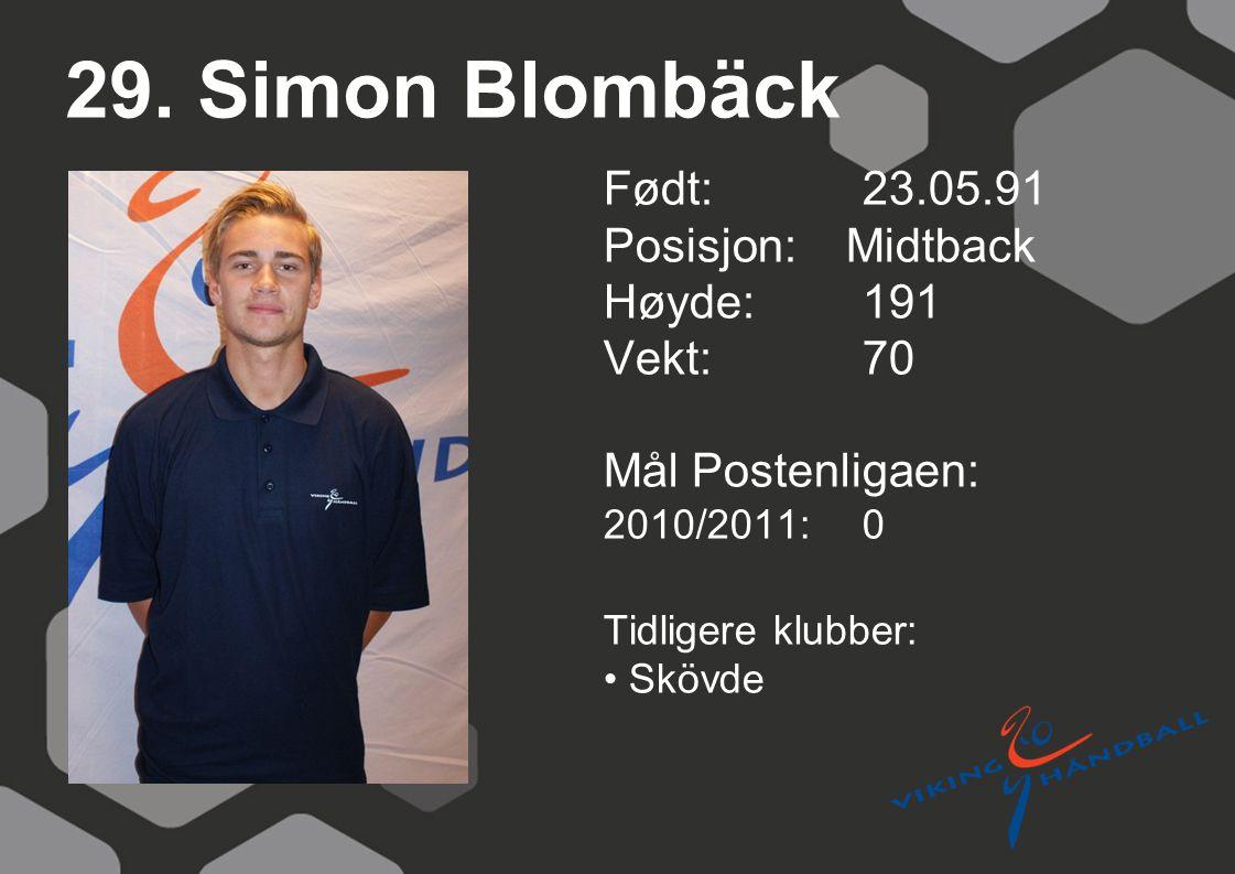 29. Simon Blombäck Født: 23.05.91 Posisjon: Midtback Høyde: 191